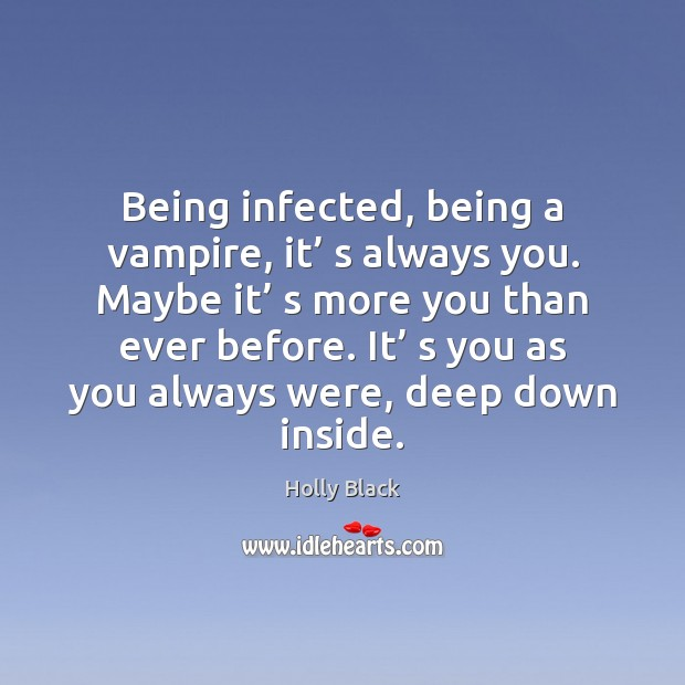 Being infected, being a vampire, it' s always you. Maybe it' s Image