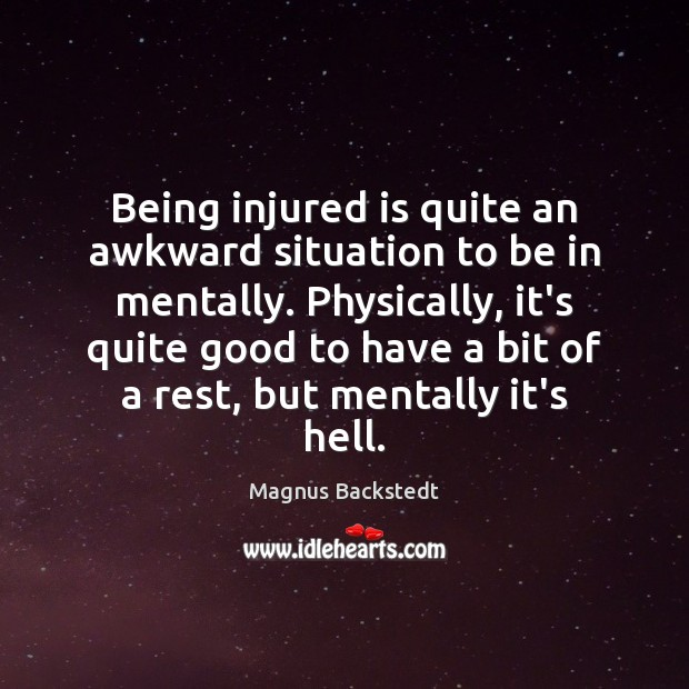 Image, Being injured is quite an awkward situation to be in mentally. Physically,