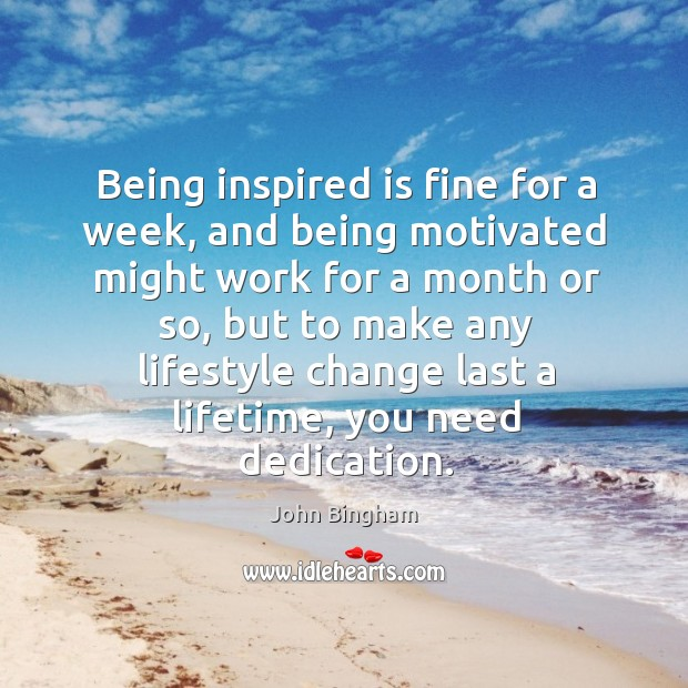 Being inspired is fine for a week, and being motivated might work Image