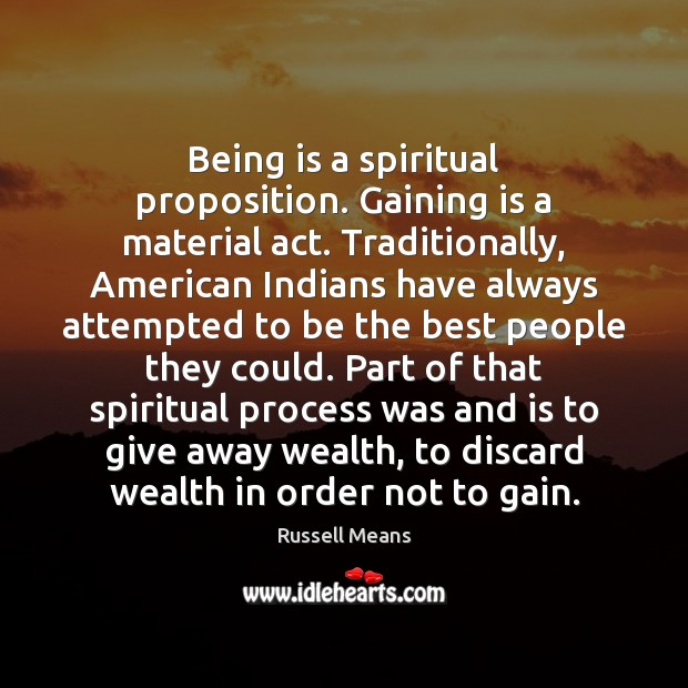 Image, Being is a spiritual proposition. Gaining is a material act. Traditionally, American