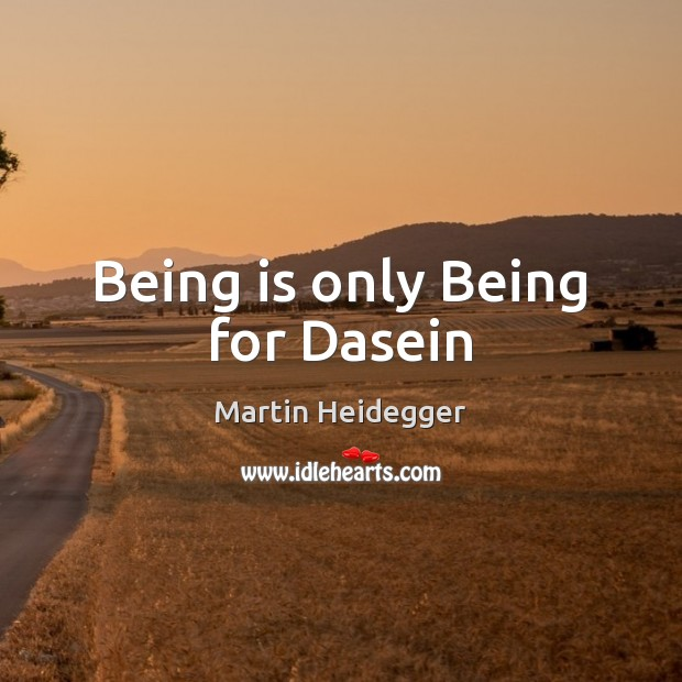 Being is only Being for Dasein Martin Heidegger Picture Quote