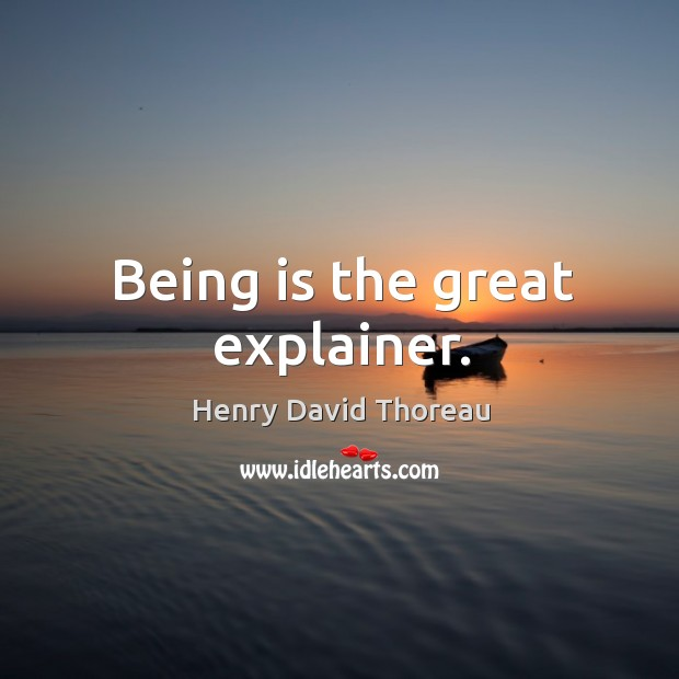 Being is the great explainer. Image
