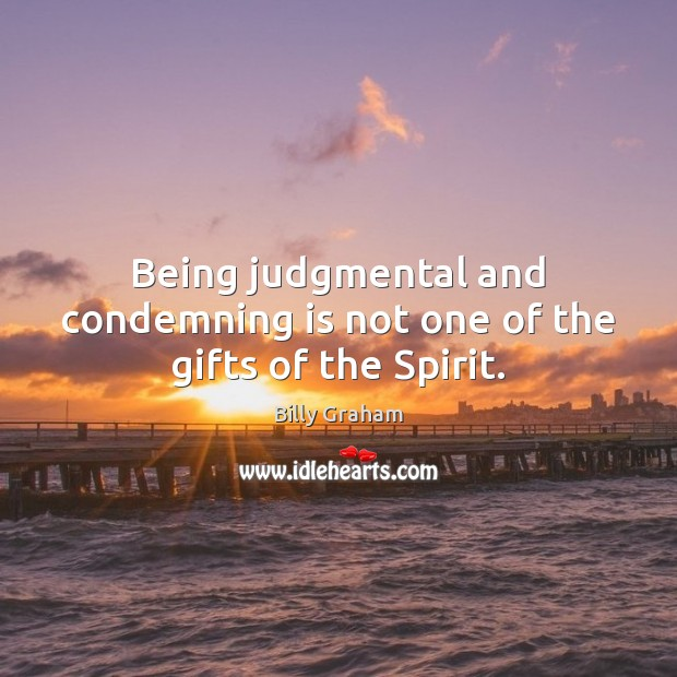 Image, Being judgmental and condemning is not one of the gifts of the Spirit.
