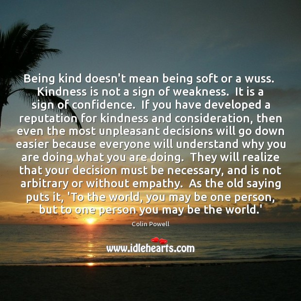 Being kind doesn't mean being soft or a wuss.  Kindness is not Image