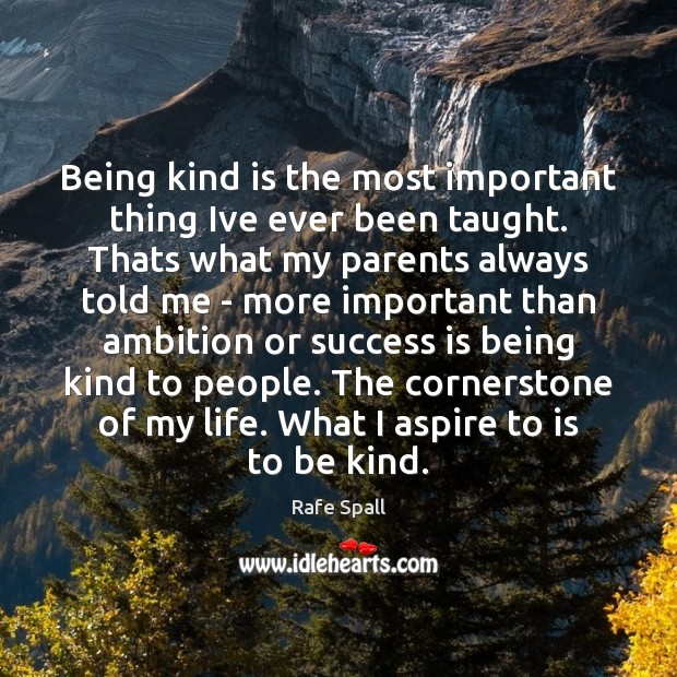 Being kind is the most important thing Ive ever been taught. Thats Success Quotes Image