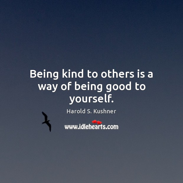 Image, Being kind to others is a way of being good to yourself.
