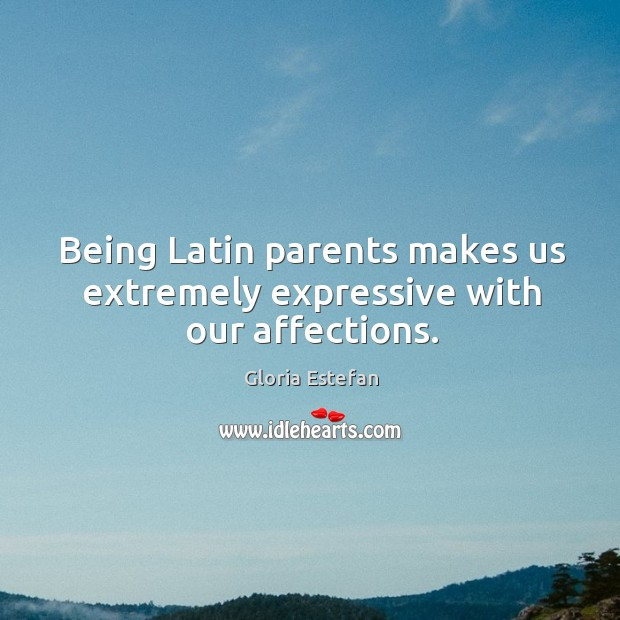 Being latin parents makes us extremely expressive with our affections. Image