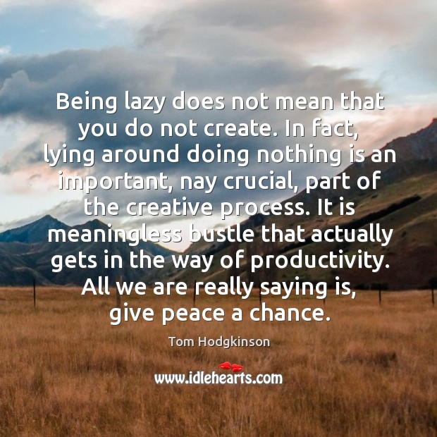 Being lazy does not mean that you do not create. In fact, Image