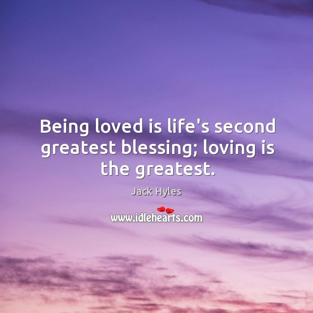 Being loved is life's second greatest blessing; loving is the greatest. Image
