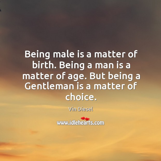 Being male is a matter of birth. Being a man is a Image