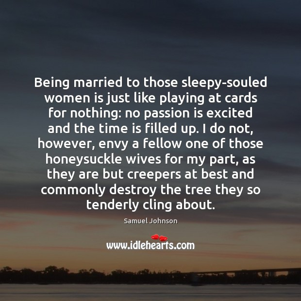 Being married to those sleepy-souled women is just like playing at cards Image