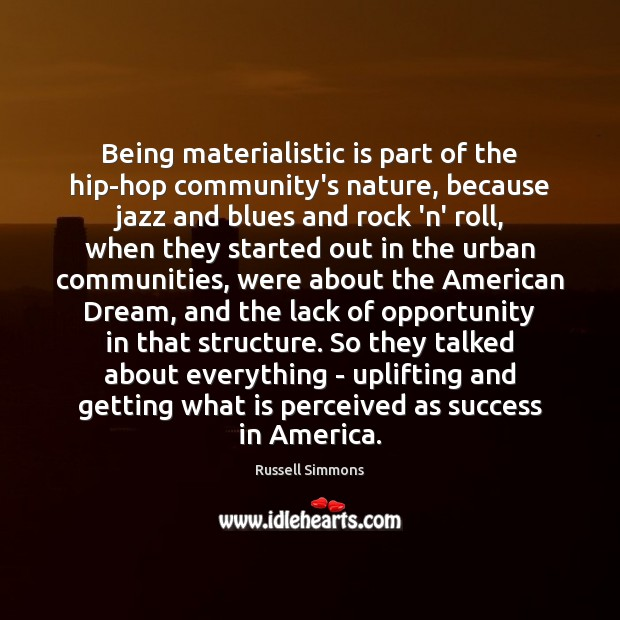 Being materialistic is part of the hip-hop community's nature, because jazz and Russell Simmons Picture Quote
