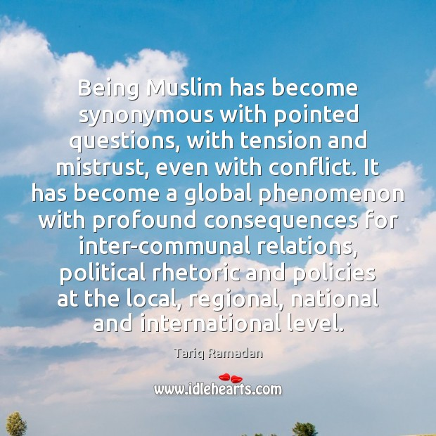 Being Muslim has become synonymous with pointed questions, with tension and mistrust, Tariq Ramadan Picture Quote
