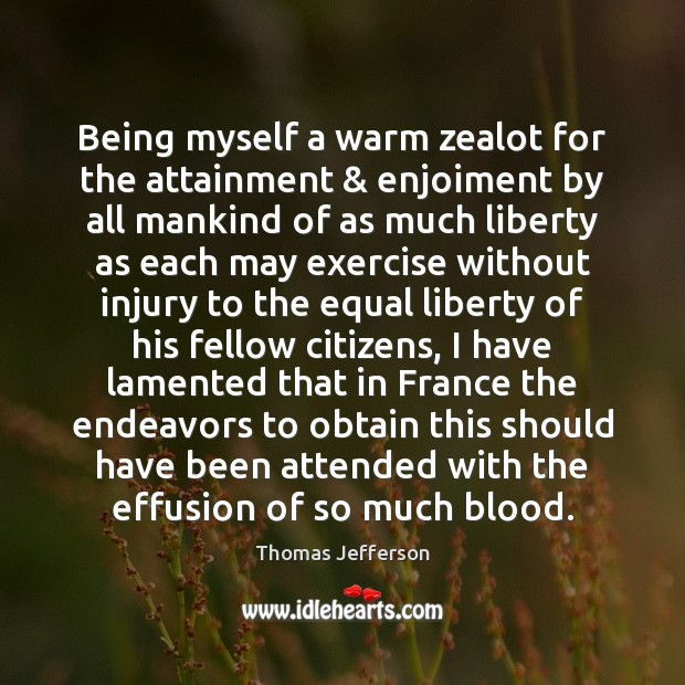 Image, Being myself a warm zealot for the attainment & enjoiment by all mankind