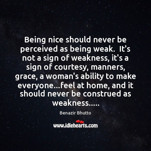 Image, Being nice should never be perceived as being weak.  It's not a
