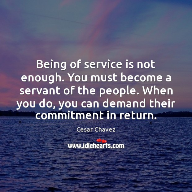 Being of service is not enough. You must become a servant of Image