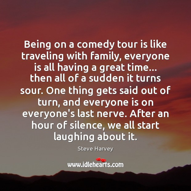 Being on a comedy tour is like traveling with family, everyone is Travel Quotes Image