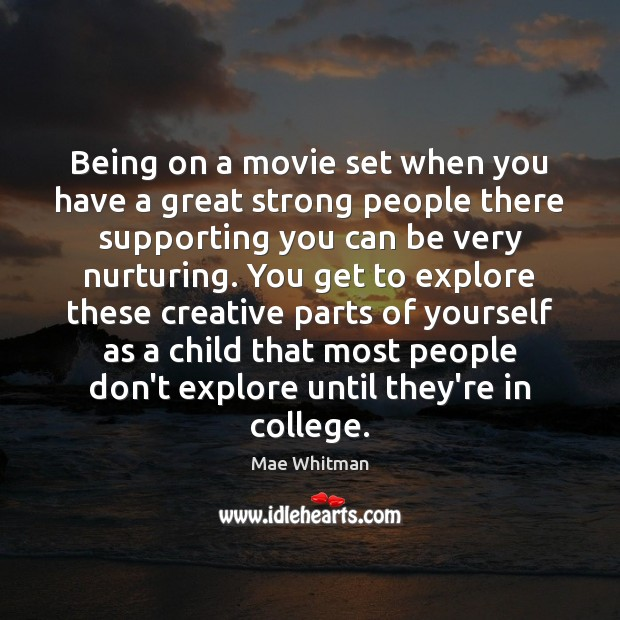 Being on a movie set when you have a great strong people Mae Whitman Picture Quote