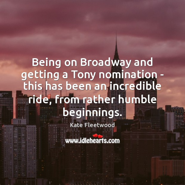 Being on Broadway and getting a Tony nomination – this has been Image