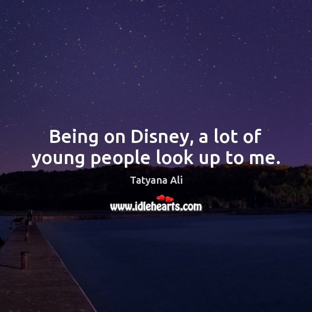 Being on Disney, a lot of young people look up to me. Image