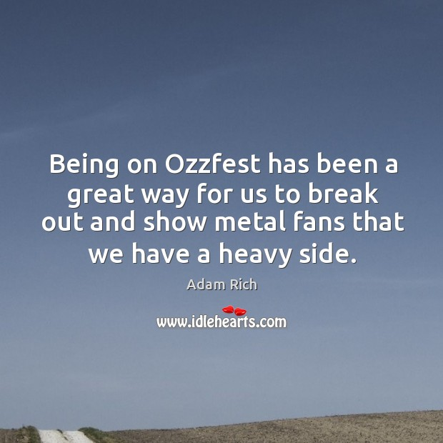 Image, Being on ozzfest has been a great way for us to break out and show metal fans that we have a heavy side.