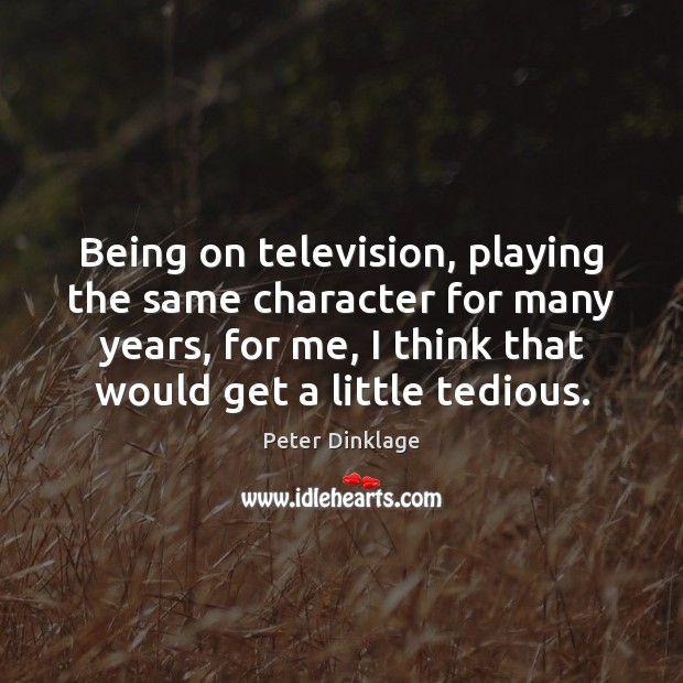 Being on television, playing the same character for many years, for me, Image