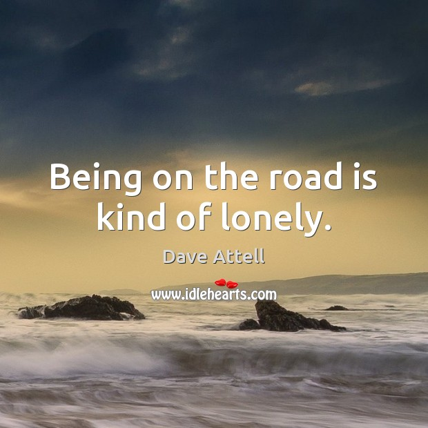 Being on the road is kind of lonely. Dave Attell Picture Quote