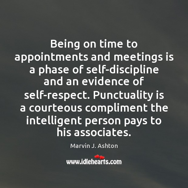 Being on time to appointments and meetings is a phase of self-discipline Punctuality Quotes Image