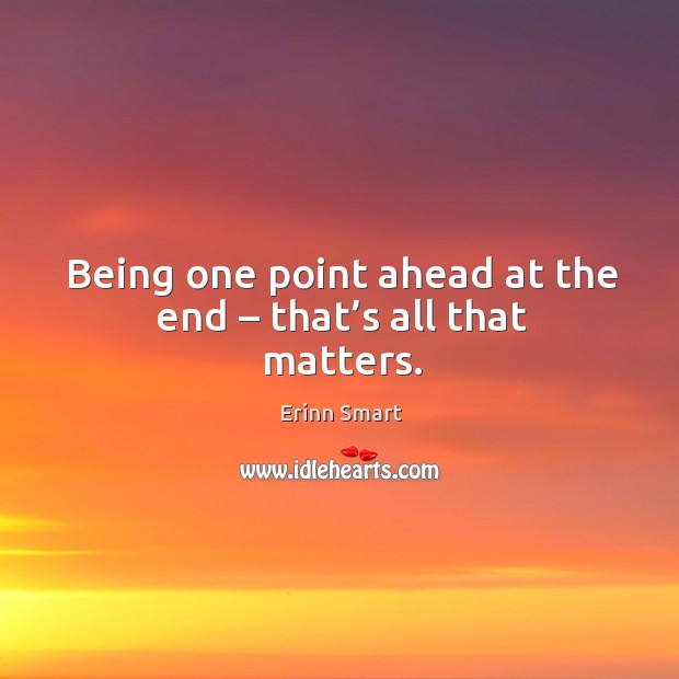 Being one point ahead at the end – that's all that matters. Image