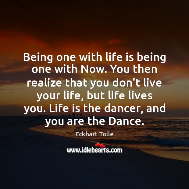 Being one with life is being one with Now. You then realize Image
