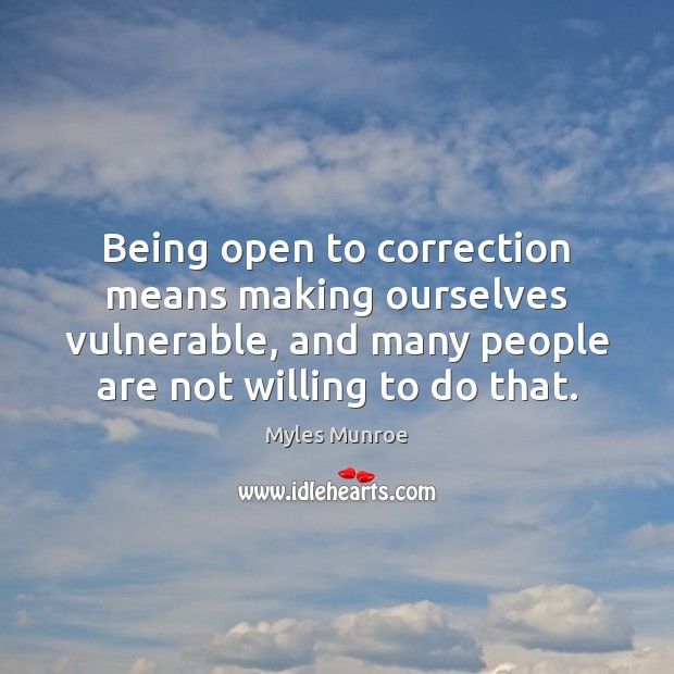 Being open to correction means making ourselves vulnerable, and many people are Myles Munroe Picture Quote