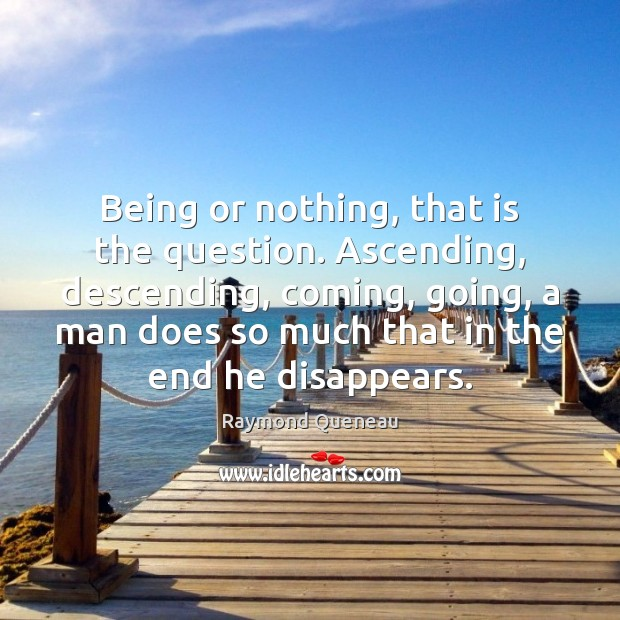 Being or nothing, that is the question. Ascending, descending, coming, going, a Image