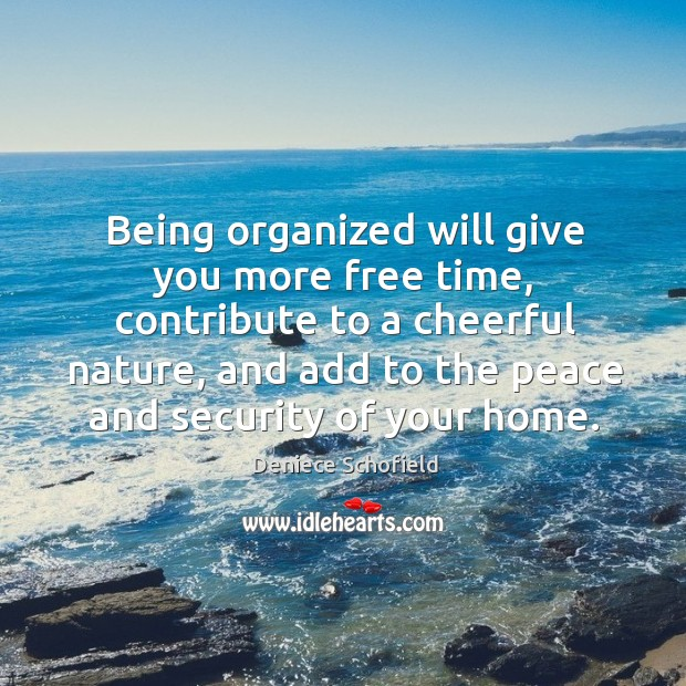 Being organized will give you more free time, contribute to a cheerful Deniece Schofield Picture Quote