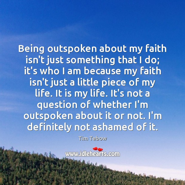Being outspoken about my faith isn't just something that I do; it's Tim Tebow Picture Quote