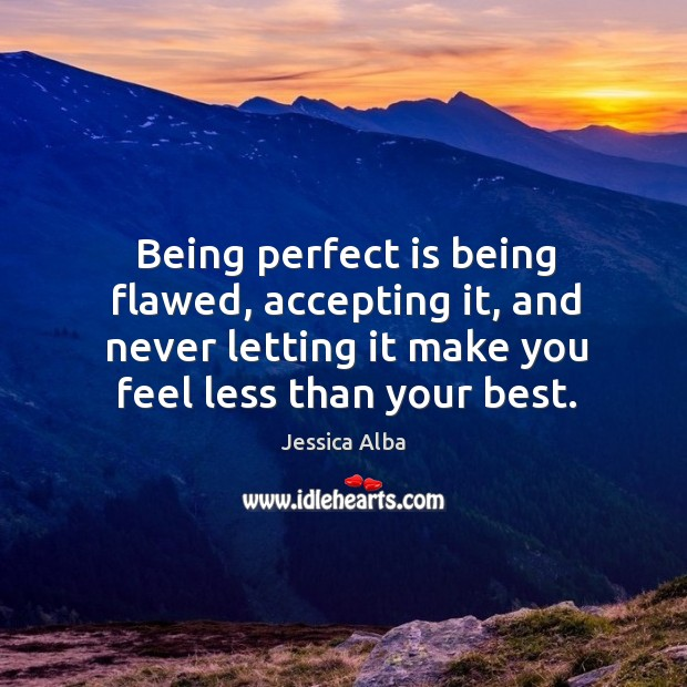 Being perfect is being flawed, accepting it, and never letting it make Image