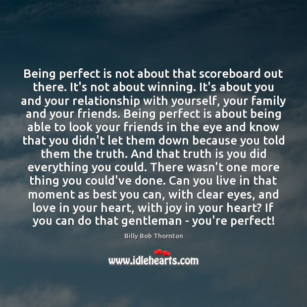 Being perfect is not about that scoreboard out there. It's not about Image