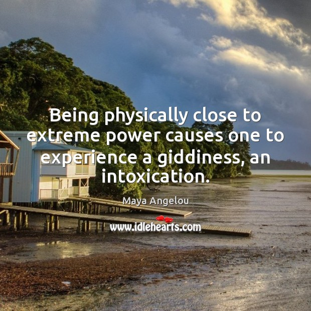 Being physically close to extreme power causes one to experience a giddiness, Image