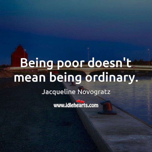 Being poor doesn't mean being ordinary. Image
