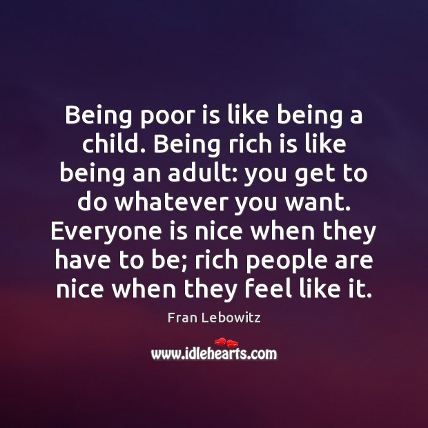 Being poor is like being a child. Being rich is like being Fran Lebowitz Picture Quote