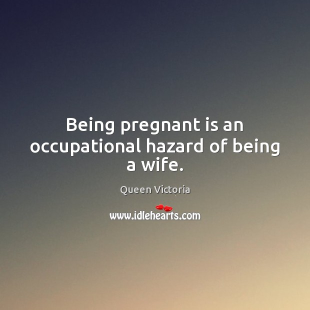 Image, Being pregnant is an occupational hazard of being a wife.