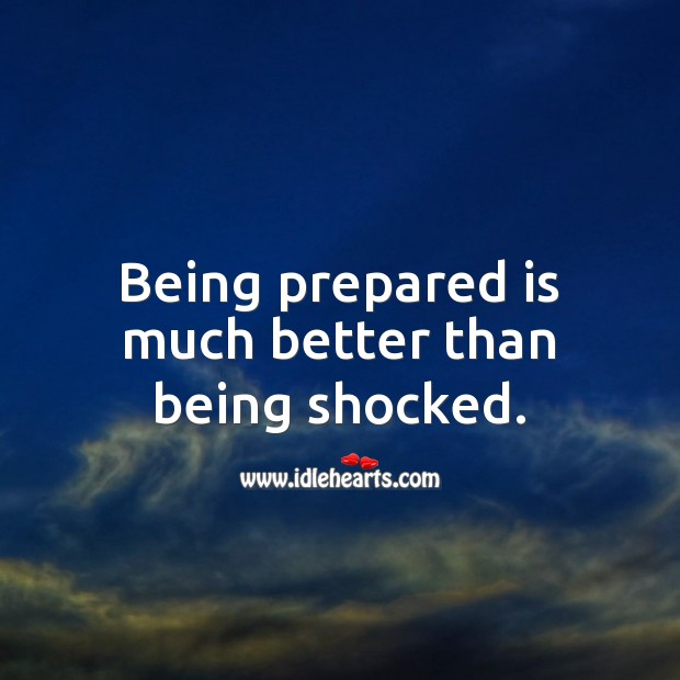 Being prepared is much better than being shocked. Wise Quotes Image