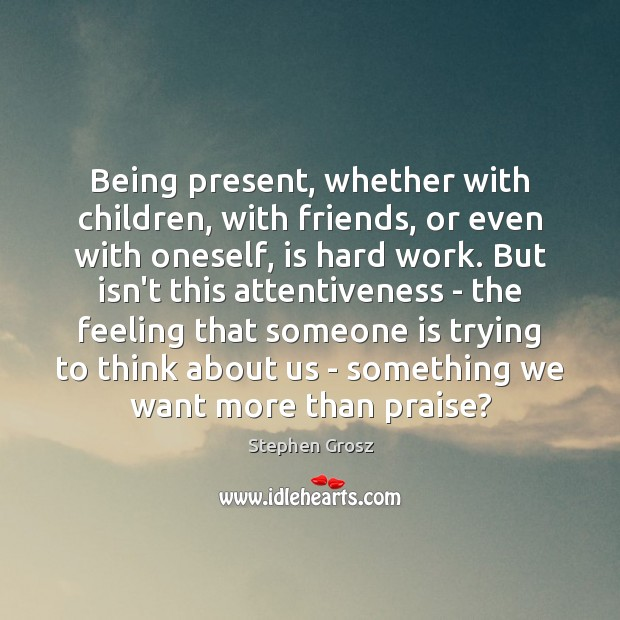 Image, Being present, whether with children, with friends, or even with oneself, is