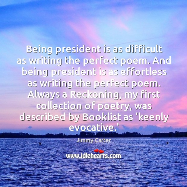 Image, Being president is as difficult as writing the perfect poem. And being