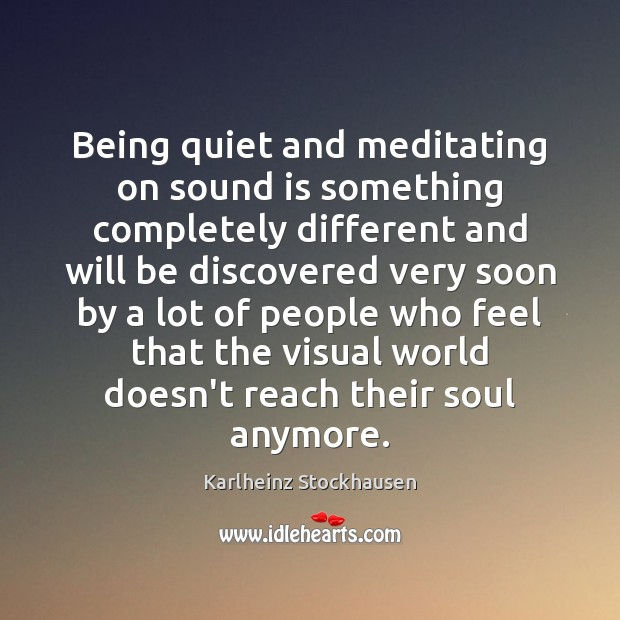 Image, Being quiet and meditating on sound is something completely different and will