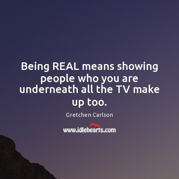 Being REAL means showing people who you are underneath all the TV make up too. Image