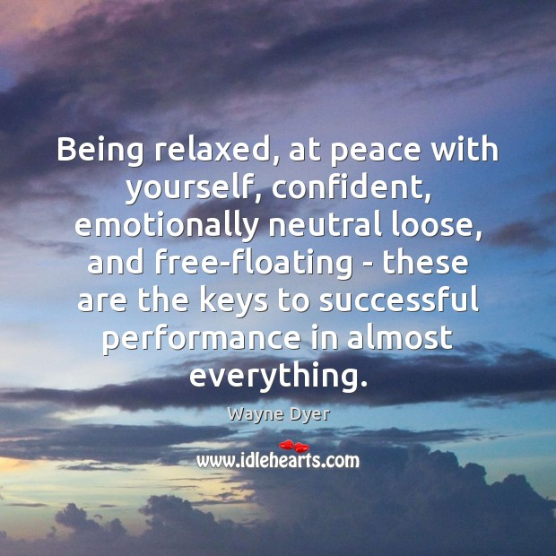 Image, Being relaxed, at peace with yourself, confident, emotionally neutral loose, and free-floating