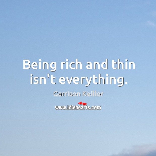 Image, Being rich and thin isn't everything.