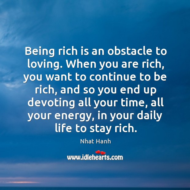 Image, Being rich is an obstacle to loving. When you are rich, you