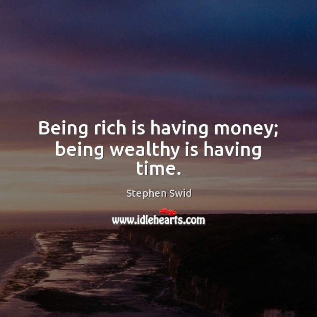 Image, Being rich is having money; being wealthy is having time.