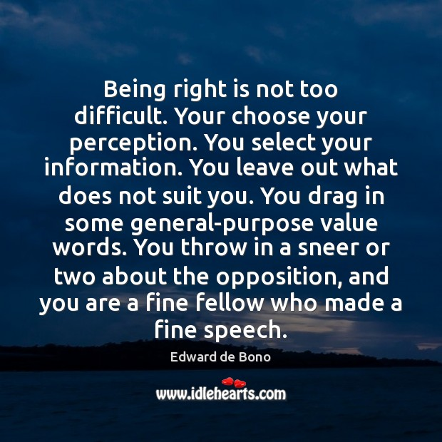 Being right is not too difficult. Your choose your perception. You select Edward de Bono Picture Quote